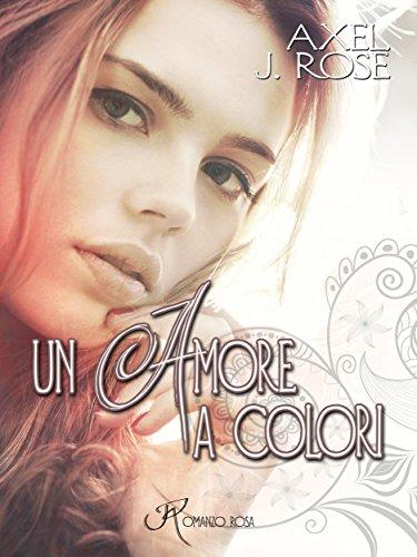 Axel J. Rose - Un amore a colori (2014)