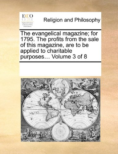 Read Online The evangelical magazine; for 1795. The profits from the sale of this magazine, are to be applied to charitable purposes...  Volume 3 of 8 ebook