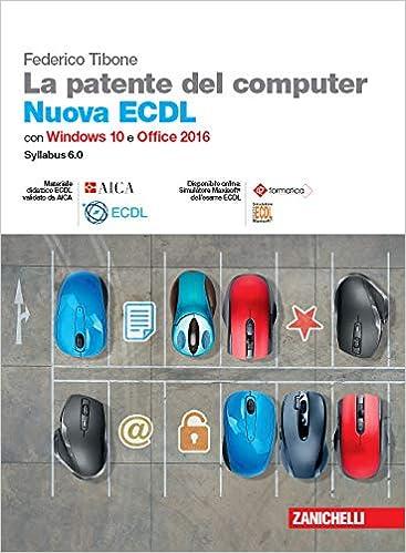 La patente del computer. Nuova ECDL. Versione per Windows 10 e Office 2016