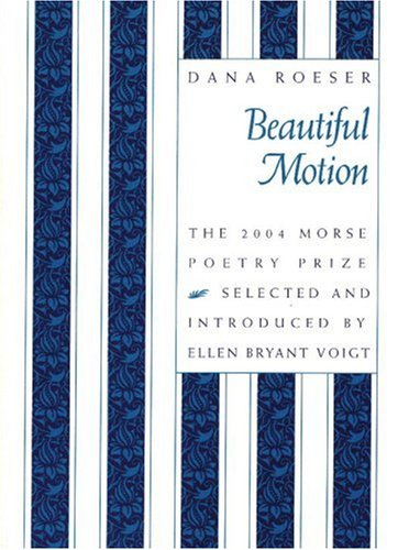 Beautiful Motion: Poems by Dana Roeser (Samuel French Morse Poetry Prize) pdf epub