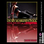 On My Husband's Pole - One Night as a Stripper: My Wife's Secret Desires Episode No. 9, My Wife's Secret Desires | Jane Kemp