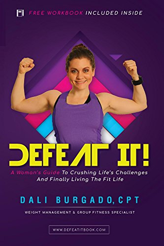 Download for free Defeat It!: A Woman's Guide To Crushing Life's Challenges And Finally Living The Fit Life