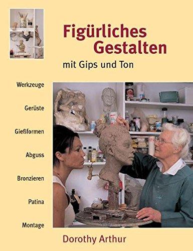 Figürliches Gestalten mit Gips und Ton: Werkzeuge, Gerüste, Giessformen, Abguss, Bronzieren, Patina, Montage