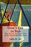 Don't Die In Bed: The Brief, Intense Life of Richard Halliburton