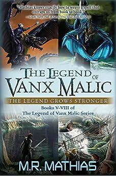 The Legend of Vanx Malic Books V-VIII Bundle: The Legend Grows Stronger by [Mathias, M. R.]