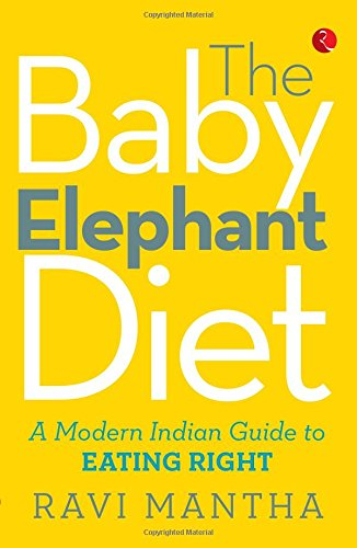 The Baby Elephant Diet: A Modern Indian Guide to Eating Right