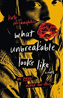 Book Cover: What Unbreakable Looks Like: A Novel