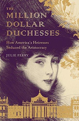 The Million Dollar Duchesses: How America's Heiresses Seduced the - The Marietta Avenues