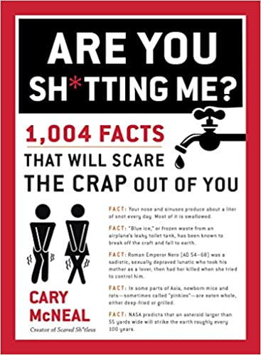 Are You Shtting Me 1 004 Facts That Will Scare The Crap Out Of Cary McNeal 9780399168192 Amazon Books