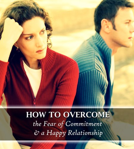 How to Overcome the Fear of Commitment and Have a Happy Relationship