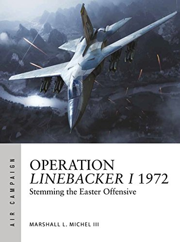 Operation Linebacker I 1972: The first high-tech air war (Air Campaign) by Osprey Publishing