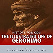 History for Kids: The Illustrated Life of Geronimo Audiobook by Charles River Editors Narrated by David Zarbock