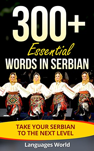Learn Serbian: 300+ Essential Words In Serbian - Learn Words Spoken In Everyday Serbia (Speak...