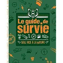 GUIDE DE SURVIE (LE) : SEUL FACE À LA NATURE