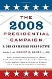 The Presidential Campaign 2008, Robert E., Jr Denton, 0742564347