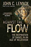 img - for Against the Flow: The Inspiration of Daniel in an Age of Relativism book / textbook / text book