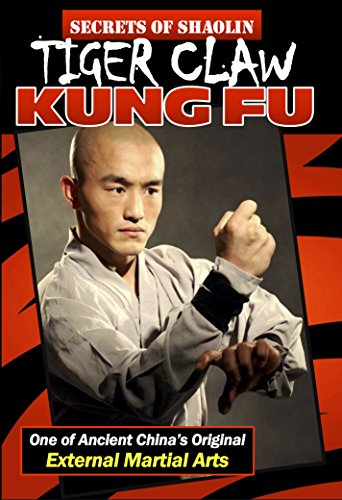 Tiger Claw Kung Fu - Tiger Claw Kung Fu: One of Ancient China's Original External Martial Arts