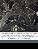 img - for The Mischief of cabals, or, The faction expos'd: with some considerations for a lasting settlement in a letter to a member of Parliament book / textbook / text book