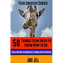 50 Things Teens Need To Know How To Do: Skills Needed to Confidently Handle Any Situation