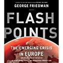 Flashpoints: The Emerging Crisis in Europe Hörbuch von George Friedman Gesprochen von: George Friedman, Bruce Turk