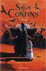 La Saga des Confins, Tome 2 : L'ombre par Liliana Bodoc