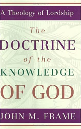 Image result for Doctrine of the Knowledge of God epistemology john frame