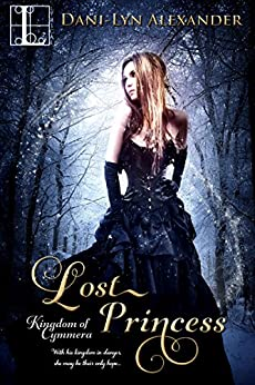 Lost Princess (Kingdom Of Cymmera Trilogy) by [Alexander, Dani-Lyn]