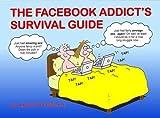 Facebook Addict's Survival Guide