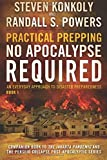 Practical Prepping: No Apocalypse Required: Companion book to The Jakarta Pandemic and The Perseid Collapse Series (An Everyday Approach to Disaster Preparedness) (Volume 1)