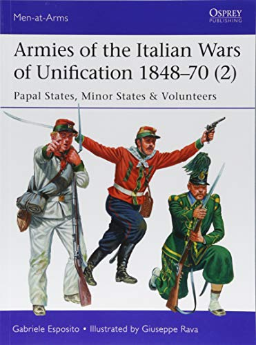 Armies of the Italian Wars of Unification 1848–70 (2): Papal States, Minor States & Volunteers (Men-at-Arms)