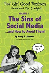 The Sins of Social Media  and How to Avoid Them!: Bad Girl Good Business