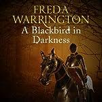 A Blackbird in Darkness: Blackbird, Book 2 | Freda Warrington