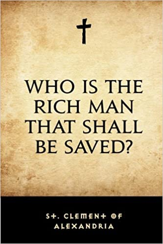 Can the Rich Be Saved?—Clement of Alexandria (c. 153 – c. 215)