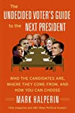 The Undecided Voter's Guide to the Next President, Mark Halperin, 0061537306