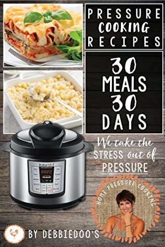 Pressure Cooking Recipes: 30 Meals For 30 Days: Taking the STRESS Out Of Pressure