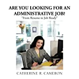 Are You Looking for an Administrative Job?, Catherine R. Cameron, 1466965967