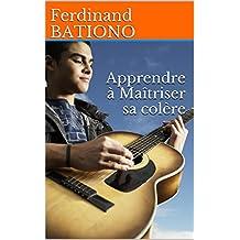 Apprendre à Maîtriser sa colère (French Edition)
