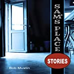 Sam's Place: Stories | Bob Mustin