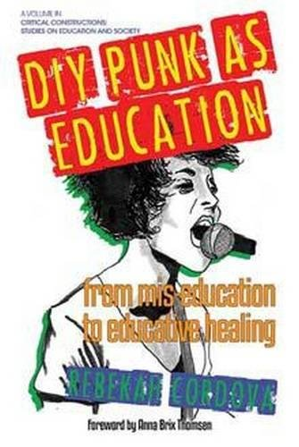 DIY Punk as Education: From Mis-education to Educative Healing (Critical Constructions: Studies on Education and Society)
