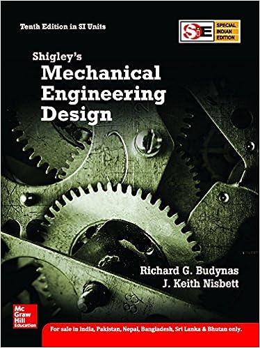 Shigley S Mechanical Engineering Design 10 Ed International Economy Edition By Richard G Budynas J Keith Nisbett By Richard G Budynas J Keith Nisbett Amazon Com Books