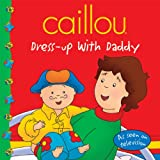 Caillou: Dress-up with Daddy (Clubhouse series)