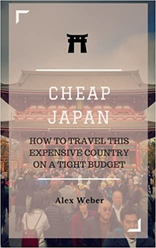 Cheap Japan: How to Travel This Expensive Country on a Tight Budget by Alex J. Weber (2016-03-05)