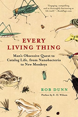 Download Every Living Thing: Man's Obsessive Quest to Catalog Life, from Nanobacteria to New Monkeys pdf epub