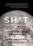 img - for Sh*t the Moon Said: A Story of Sex, Drugs, and Ayahuasca book / textbook / text book
