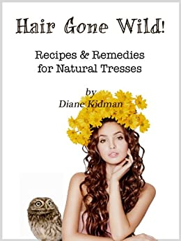 Hair Gone Wild! Recipes & Remedies for Natural Tresses (Herbs Gone Wild! Book 3) by [Kidman, Diane]