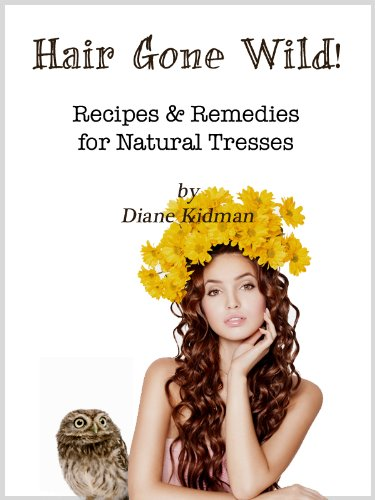Hair Gone Wild! Recipes & Remedies for Natural Tresses (Herbs Gone Wild! Book 3) Kindle Edition