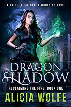Dragon Shadow: A New Adult Fantasy Novel (Reclaiming the Fire Book 1) by [Wolfe, Alicia]