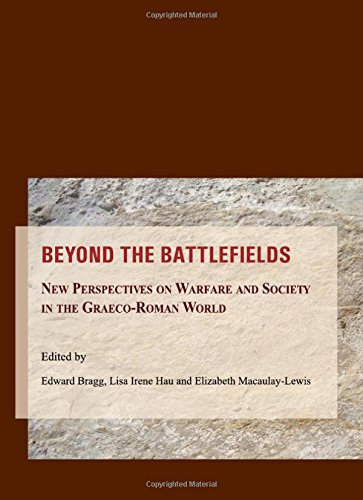 Beyond the Battlefields: New Perspectives on Warfare and Society in the Graeco-Roman World