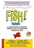 img - for FISH. LA EFICACIA DE UN EQUIPO RADICA EN SU CAPACIDAD DE MOTIVACION book / textbook / text book