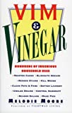img - for Vim & Vinegar: Moisten Cakes, Eliminate Grease, Remove Stains, Kill Weeds, Clean Pots & Pans, Soften Laundry, Unclog Drains, Control Dandruff, Season Salads by Melodie Moore (1997-04-25) book / textbook / text book
